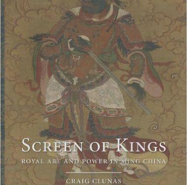 Craig Clunas- Screen of Kings: Royal Art and Power in Ming China