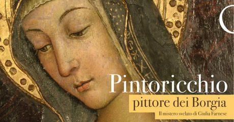 «Pintoricchio pittore dei Borgia. Il mistero svelato di Giulia Farnese» a Roma